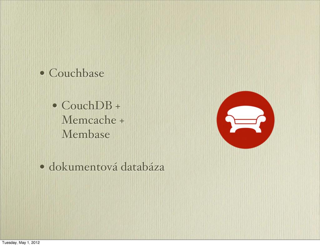 • Couchbase • CouchDB + Memcache + Membase • do...