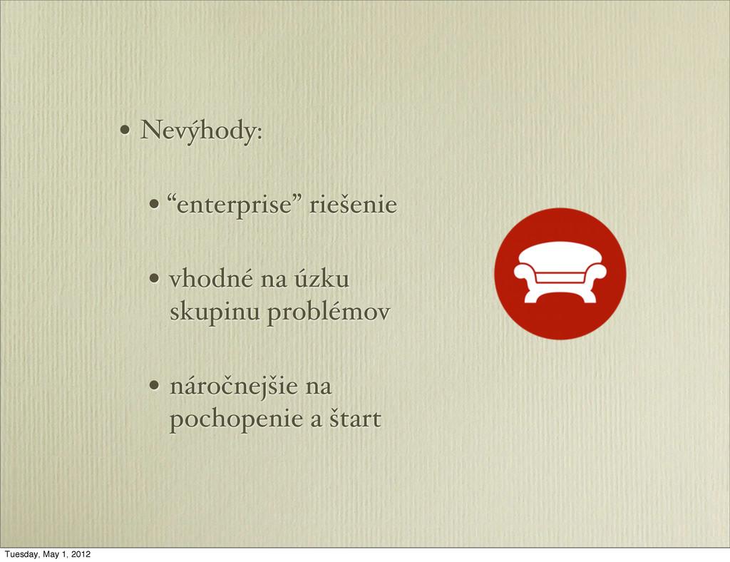 """• Nevýhody: • """"enterprise"""" riešenie • vhodné na..."""