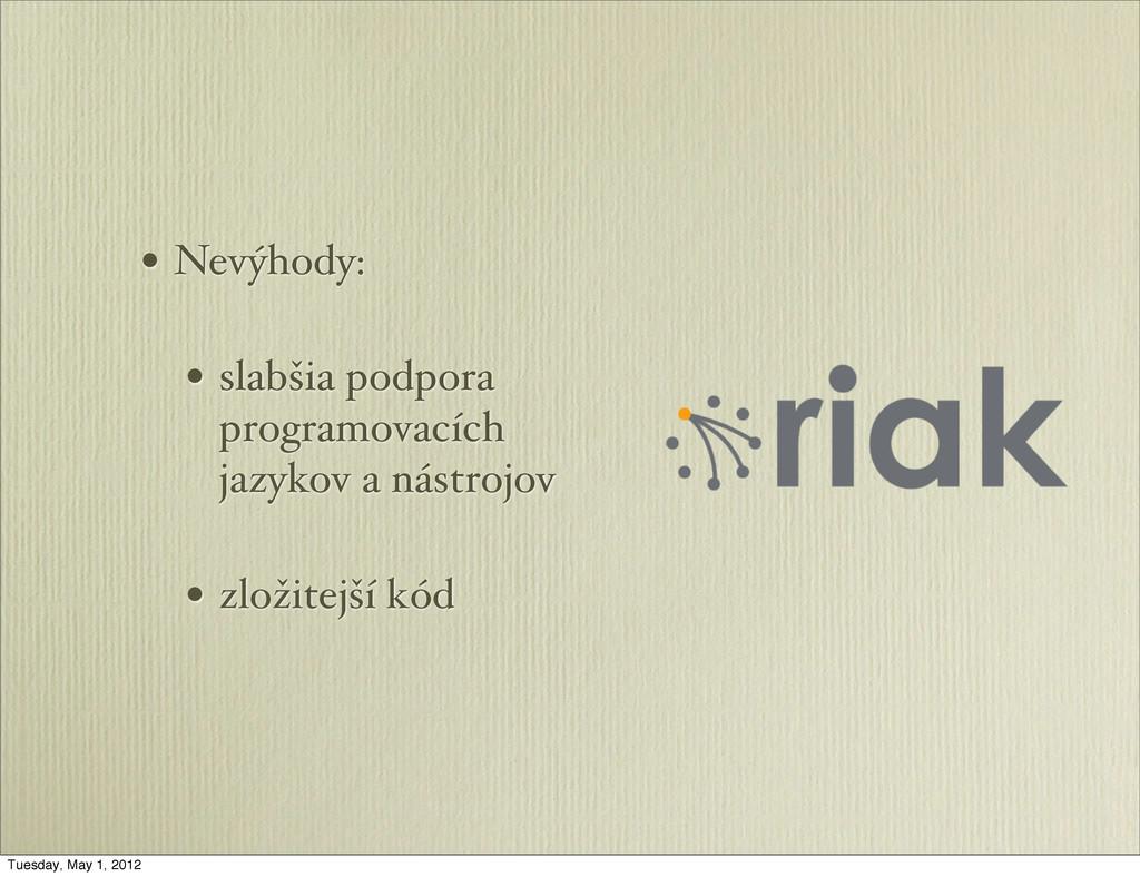 • Nevýhody: • slabšia podpora programovacích ja...