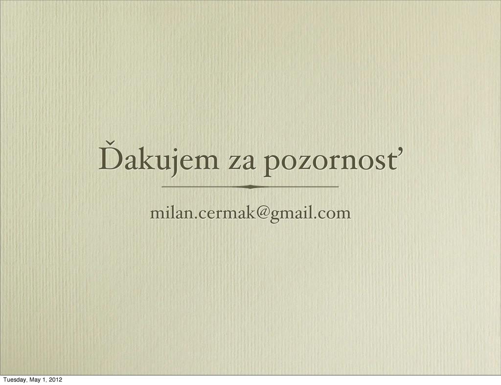 milan.cermak@gmail.com Ďakujem za pozornosť Tue...