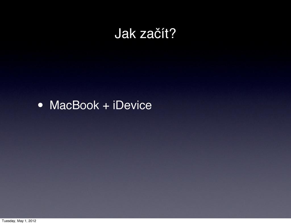 Jak začít? • MacBook + iDevice Tuesday, May 1, ...
