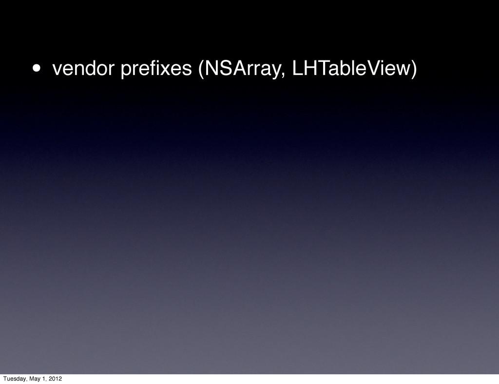 • vendor prefixes (NSArray, LHTableView) Tuesday...