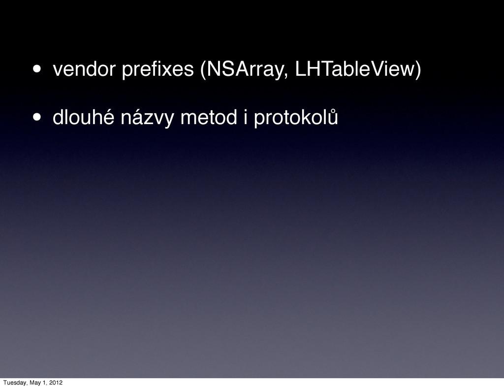 • vendor prefixes (NSArray, LHTableView) • dlouh...