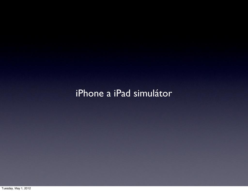 iPhone a iPad simulátor Tuesday, May 1, 2012