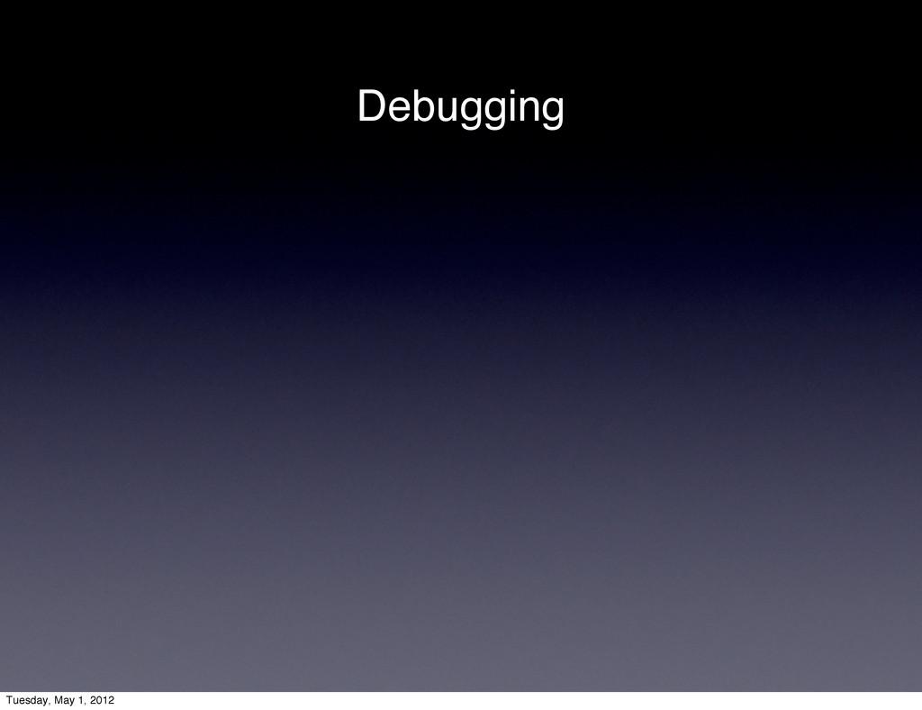 Debugging Tuesday, May 1, 2012