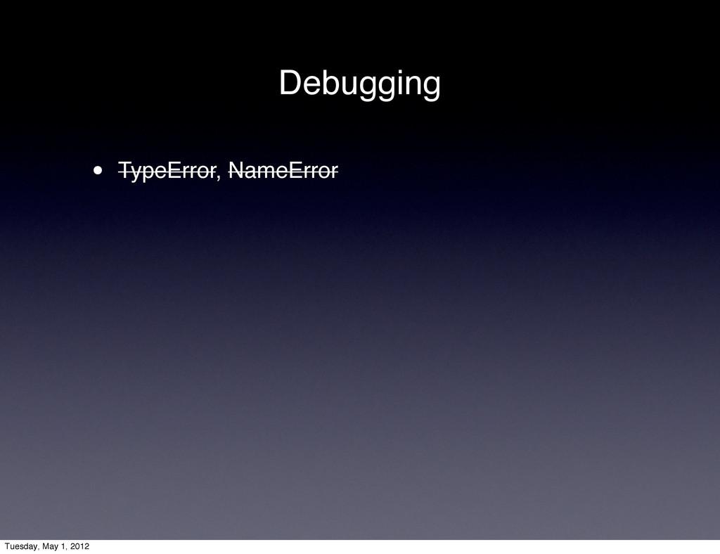 Debugging • TypeError, NameError Tuesday, May 1...