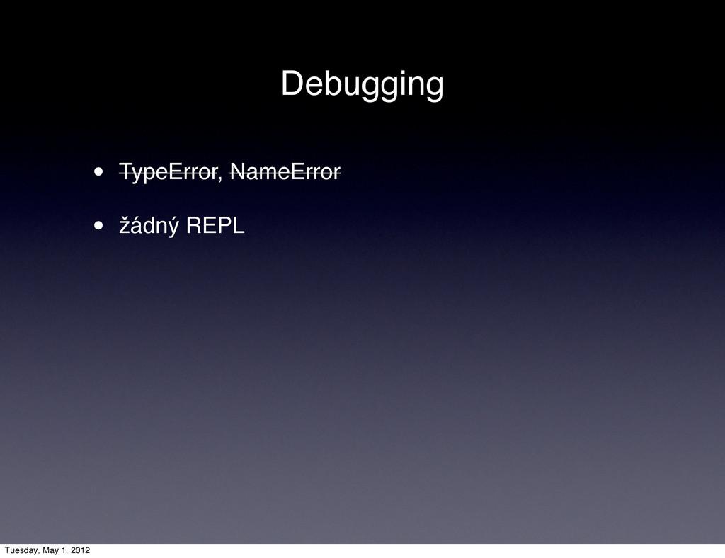 Debugging • TypeError, NameError • žádný REPL T...