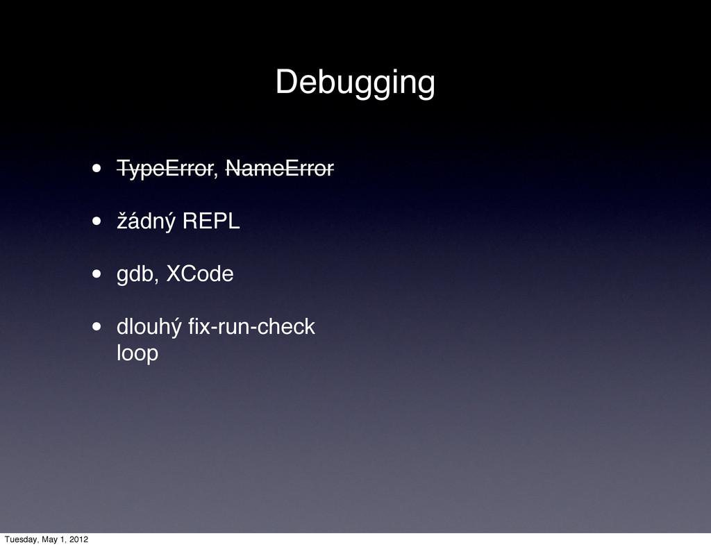Debugging • TypeError, NameError • žádný REPL •...