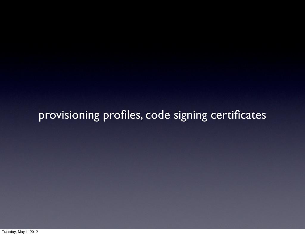 provisioning profiles, code signing certificates ...