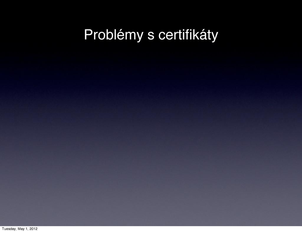 Problémy s certifikáty Tuesday, May 1, 2012