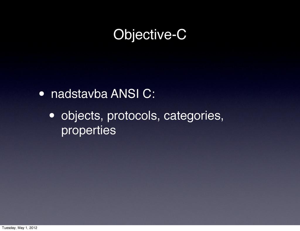 Objective-C • nadstavba ANSI C: • objects, prot...