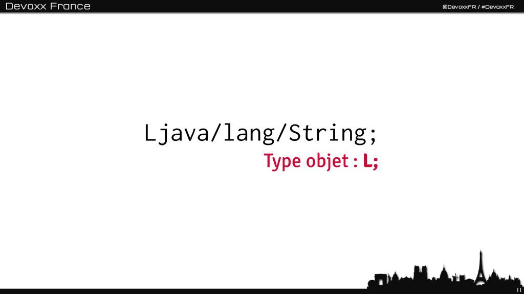 11 Ljava/lang/String; Type objet : L;