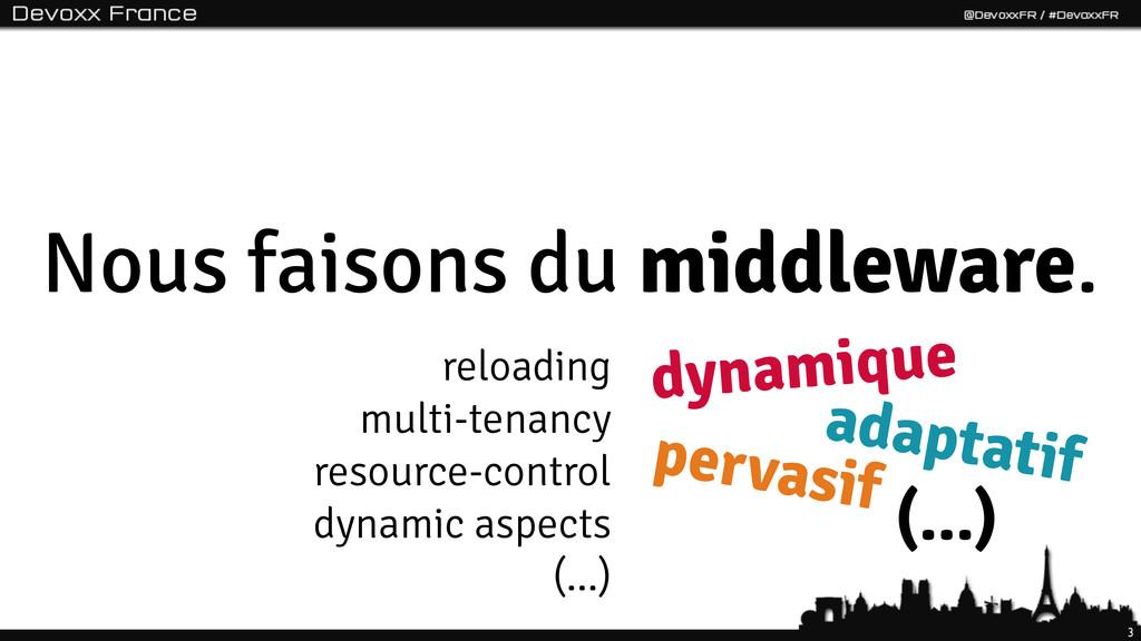3 Nous faisons du middleware. dynamique pervasi...