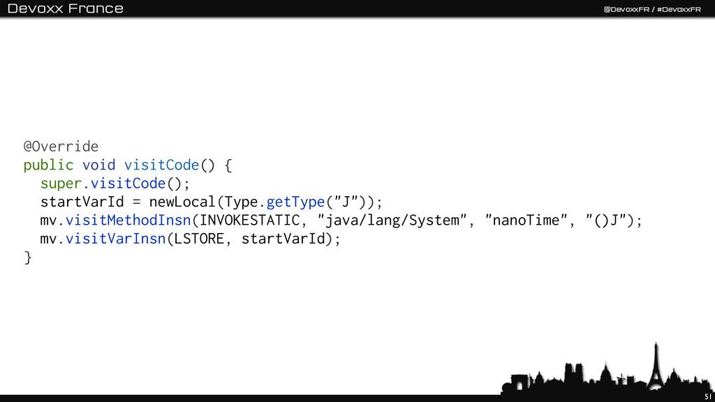 51 @Override public void visitCode() { super.vi...