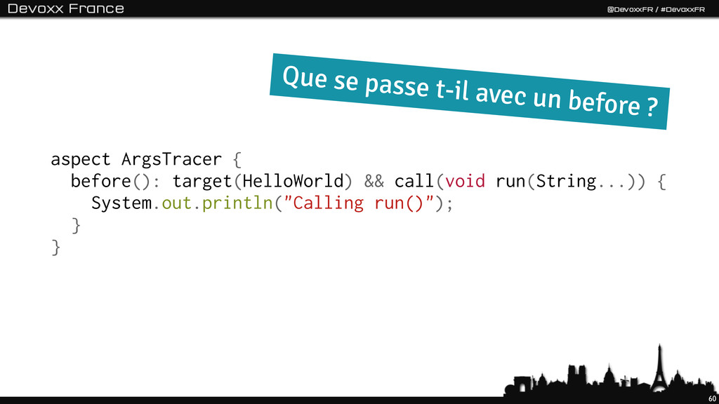 60 aspect ArgsTracer { before(): target(HelloWo...