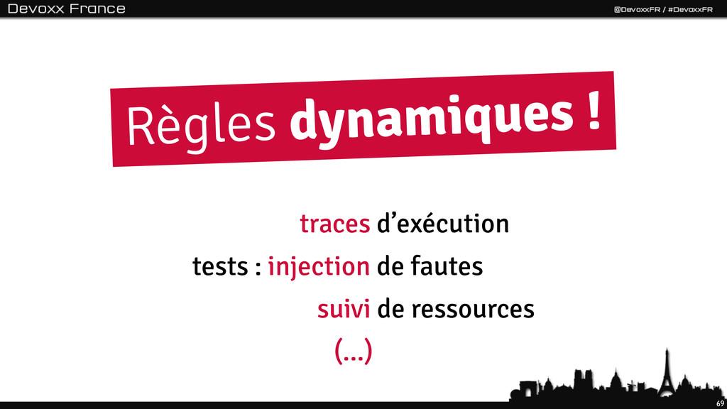 69 Règles dynamiques ! tests : injection de fau...
