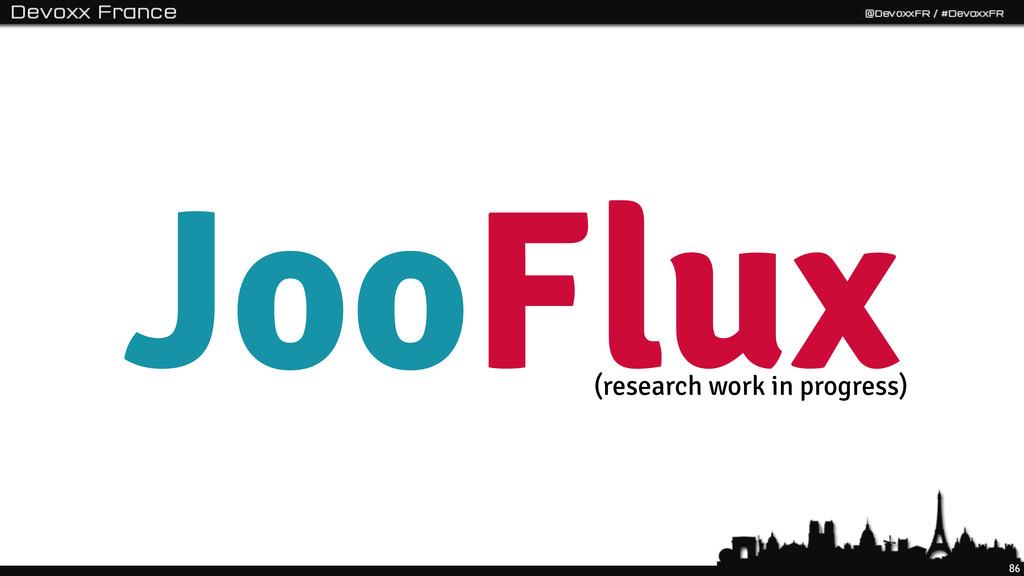 86 JooFlux (research work in progress)