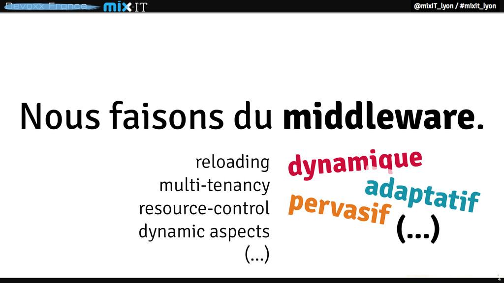 4 Nous faisons du middleware. dynamique adaptat...
