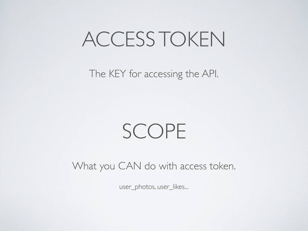 ACCESS TOKEN SCOPE The KEY for accessing the AP...