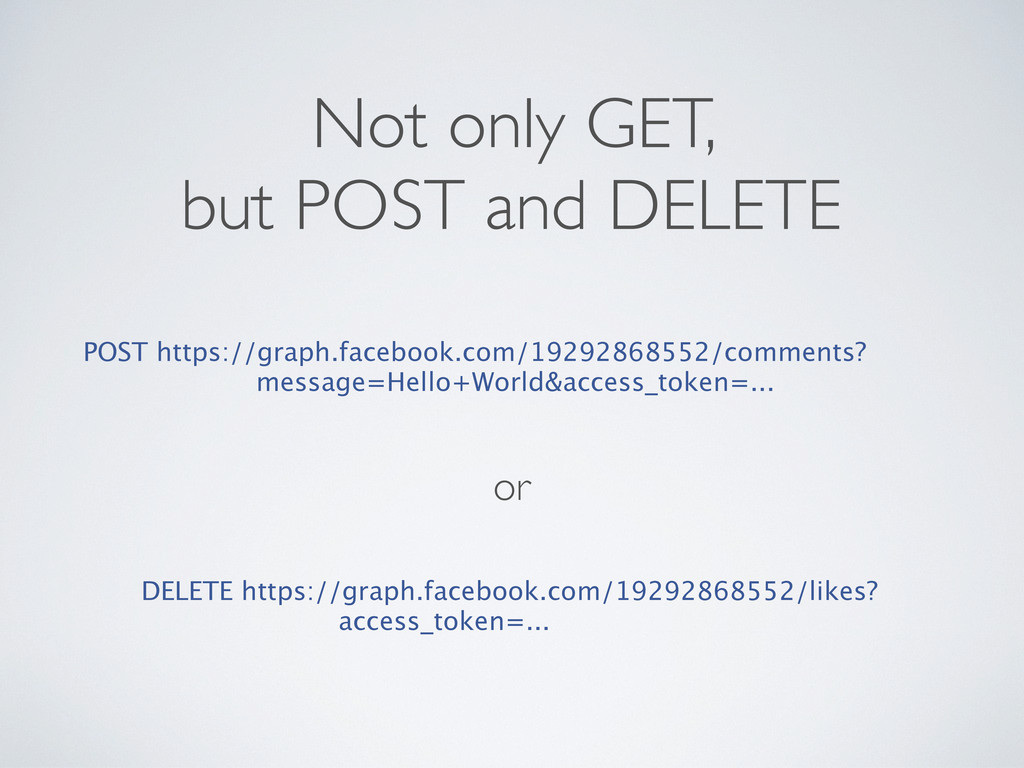 Not only GET, but POST and DELETE POST https://...