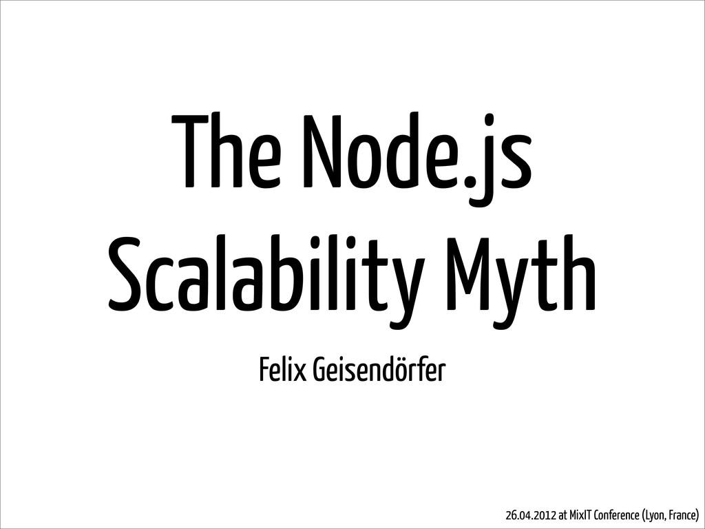 The Node.js Scalability Myth Felix Geisendörfer...
