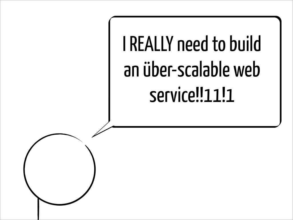 I REALLY need to build an über-scalable web ser...