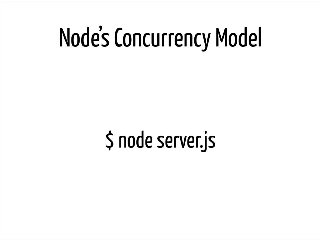 Node's Concurrency Model $ node server.js