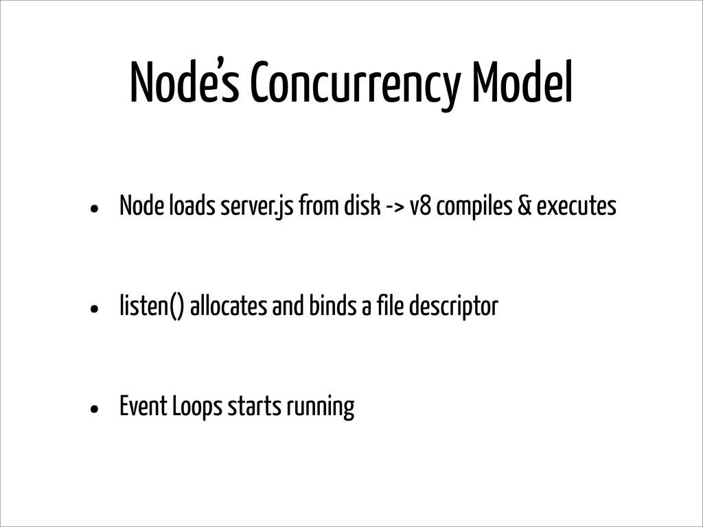 Node's Concurrency Model • Node loads server.js...