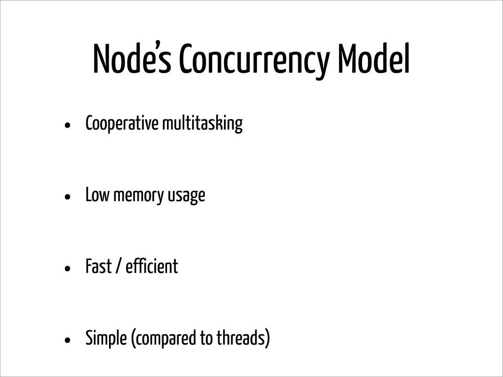 Node's Concurrency Model • Cooperative multitas...