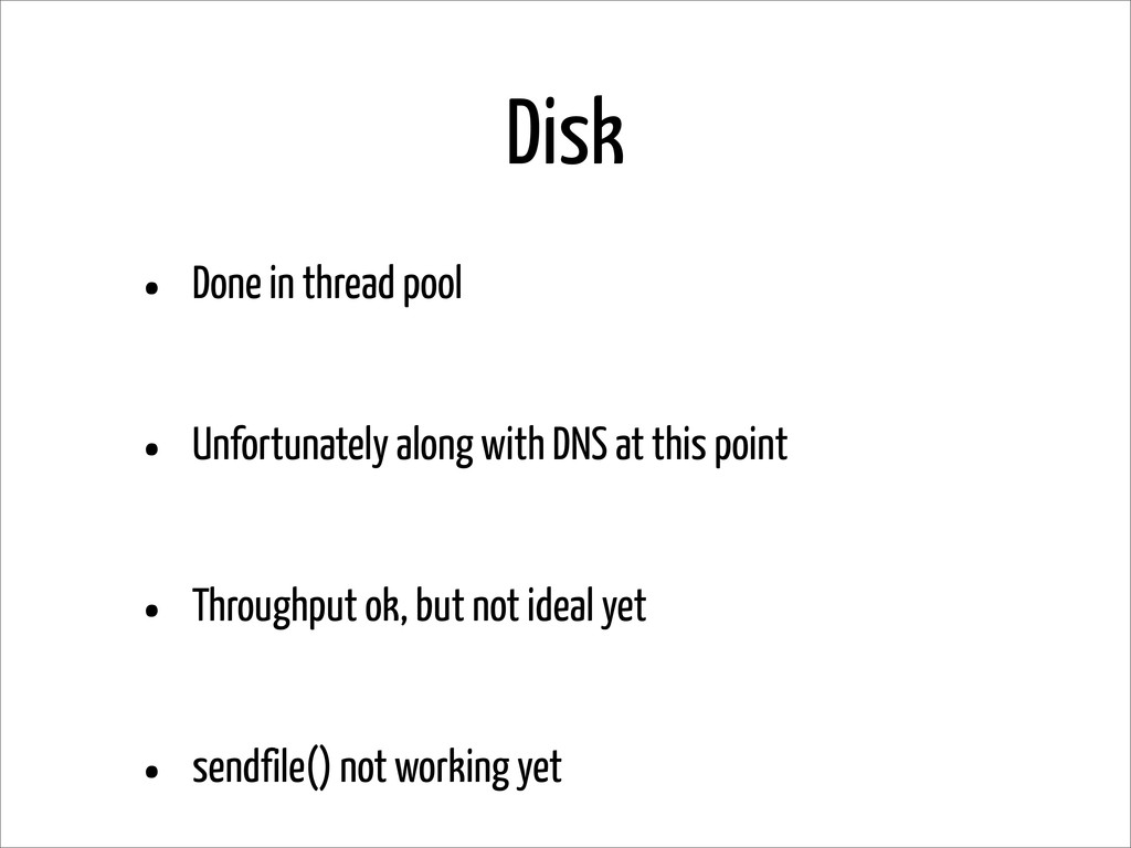 Disk • Done in thread pool • Unfortunately alon...
