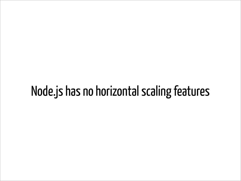 Node.js has no horizontal scaling features