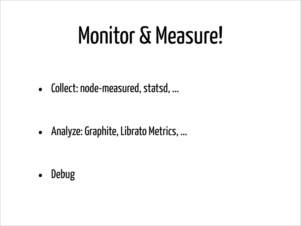 Monitor & Measure! • Collect: node-measured, st...