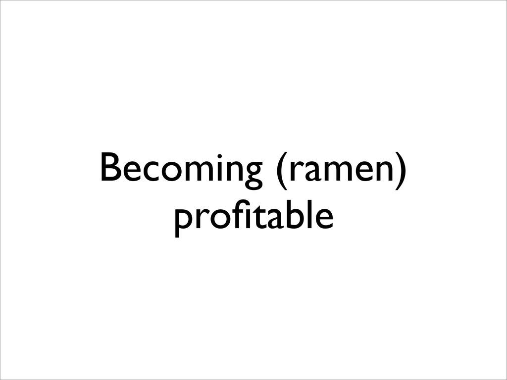 Becoming (ramen) profitable