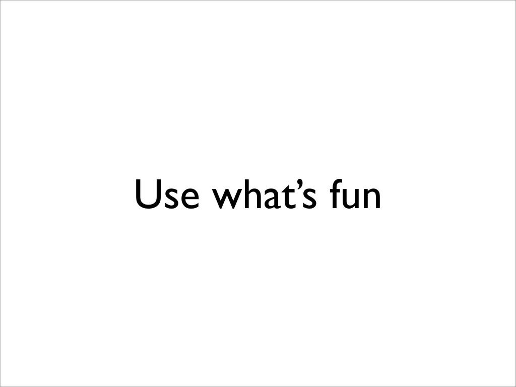 Use what's fun