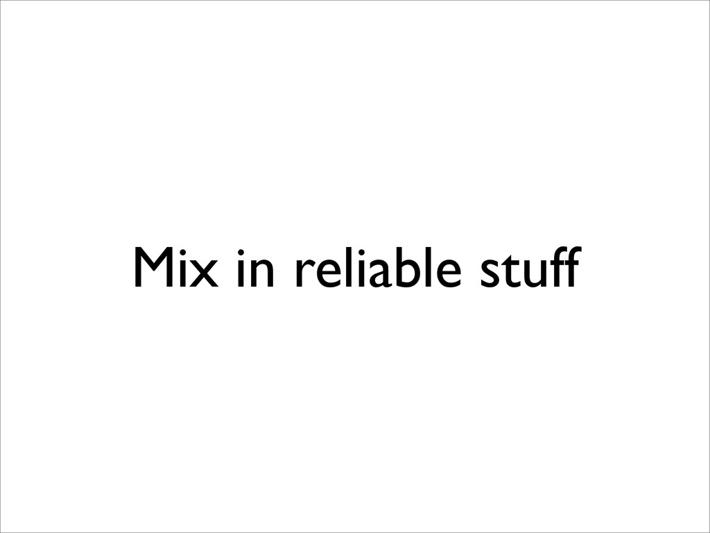 Mix in reliable stuff