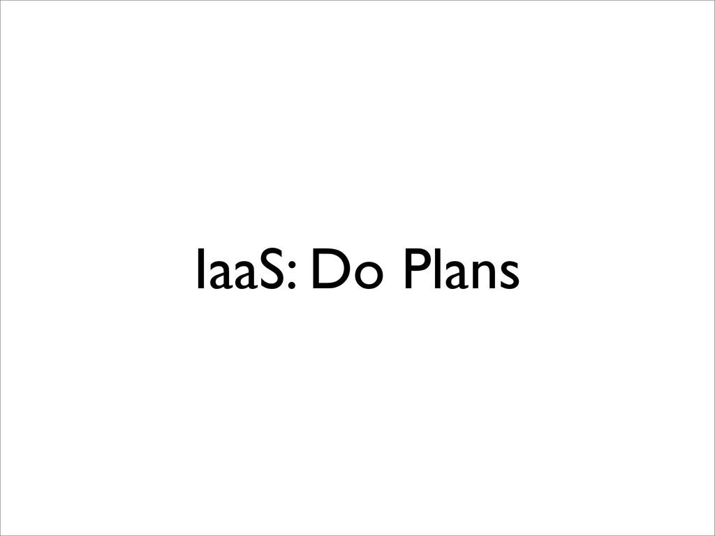 IaaS: Do Plans