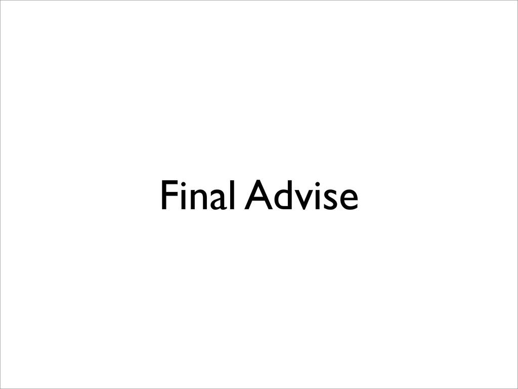 Final Advise