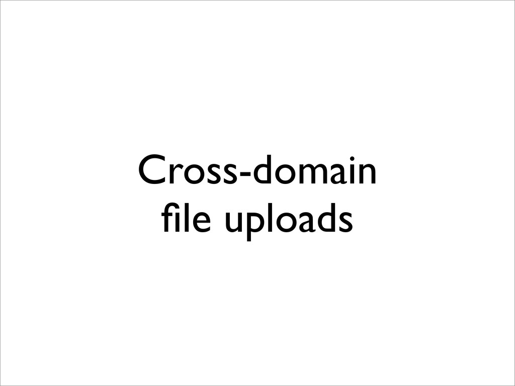 Cross-domain file uploads