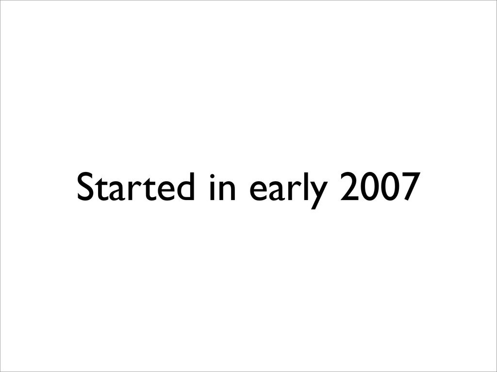 Started in early 2007