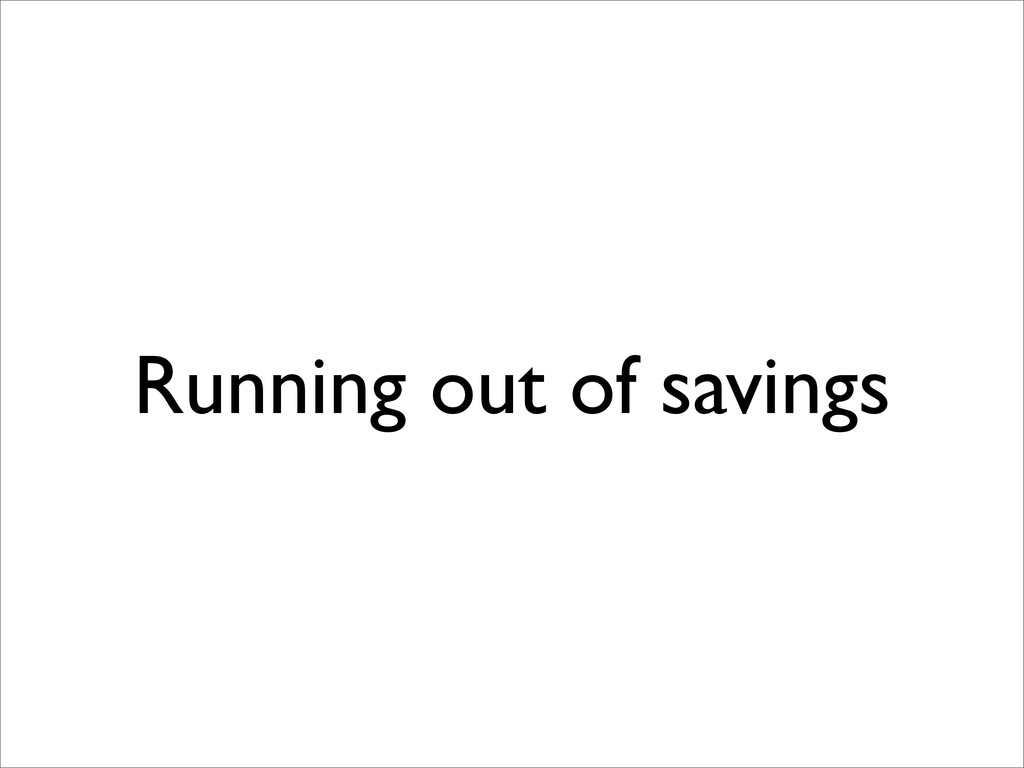 Running out of savings