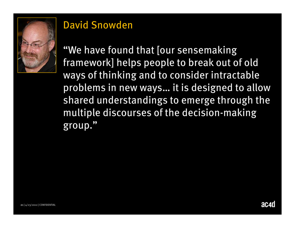 "21 | 4/23/2012 | CONFIDENTIAL David Snowden ""We..."