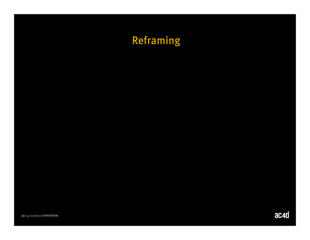 92 | 4/23/2012 | CONFIDENTIAL Reframing