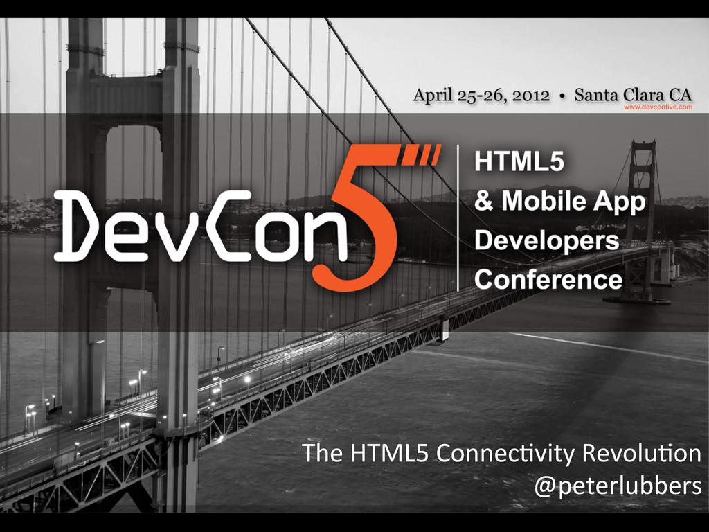 The HTML5 Connec-vity Revolu-on  ...