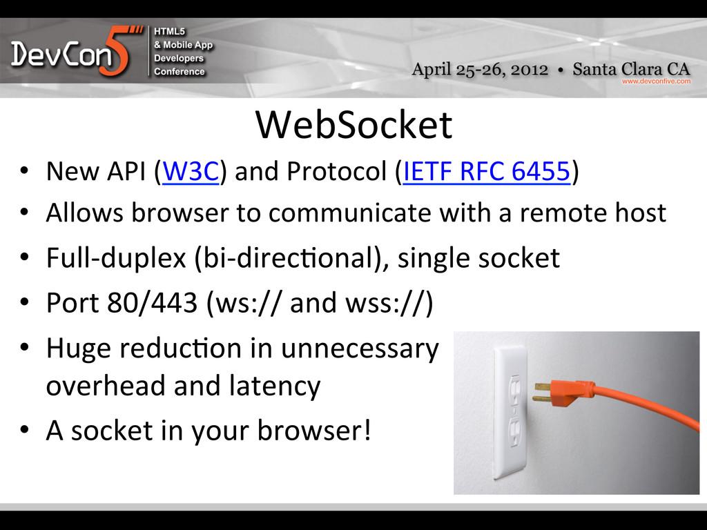 WebSocket   • New API (W3C) and...