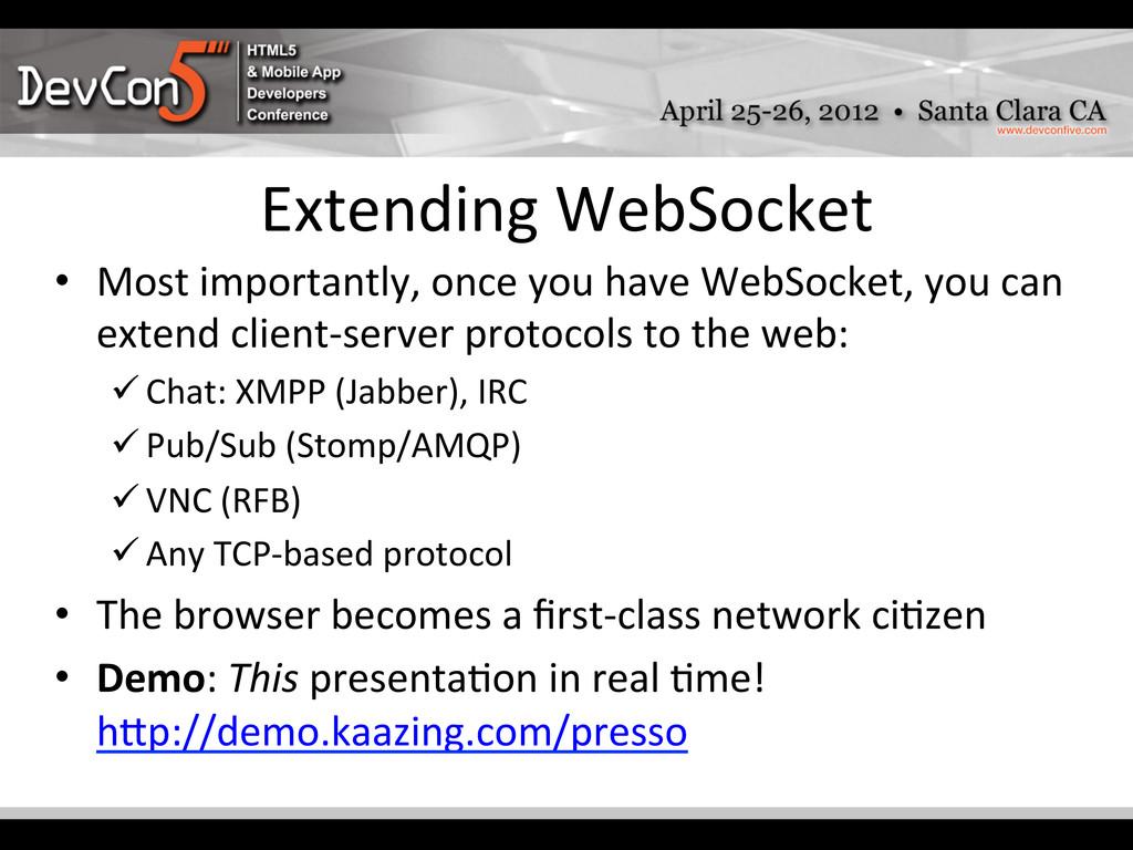 Extending WebSocket  • Most important...