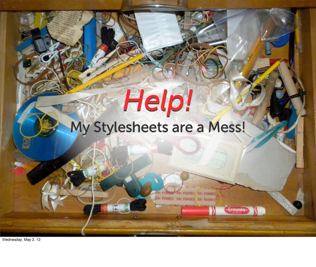 Help! My Stylesheets are a Mess! Wednesday, May...