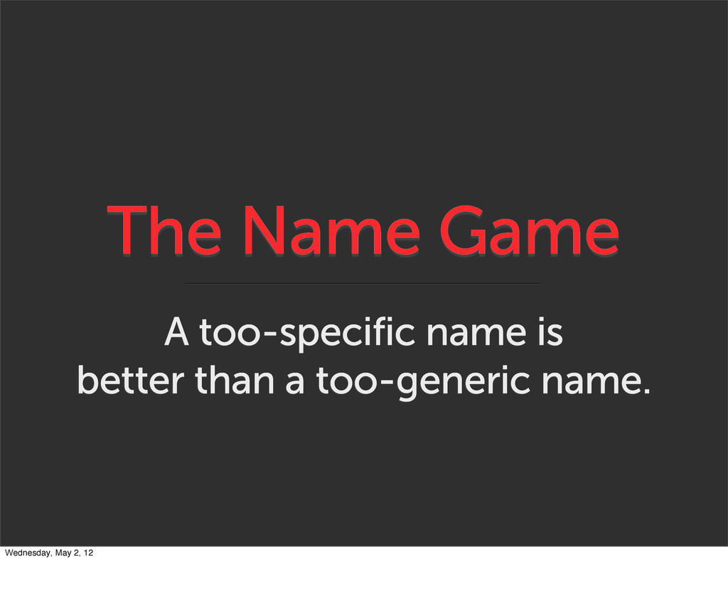 The Name Game A too-specific name is better tha...