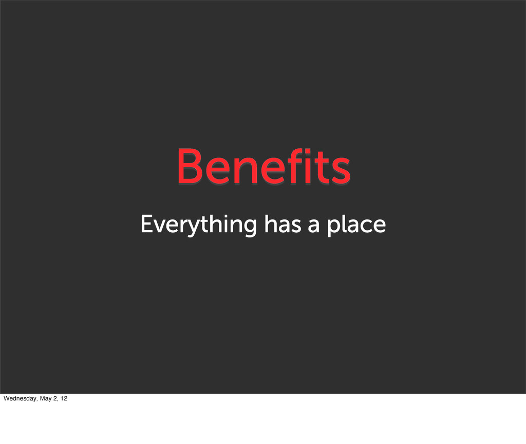 Benefits Everything has a place Wednesday, May ...