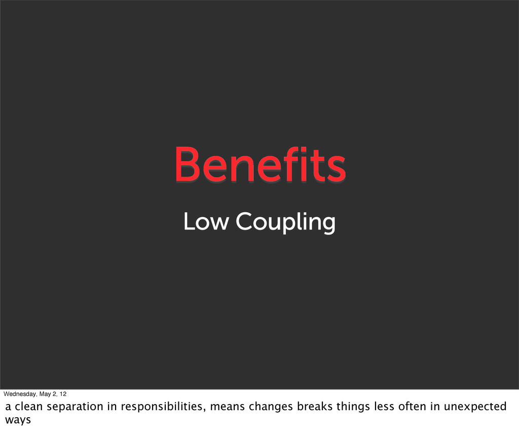 Benefits Low Coupling Wednesday, May 2, 12 a cl...