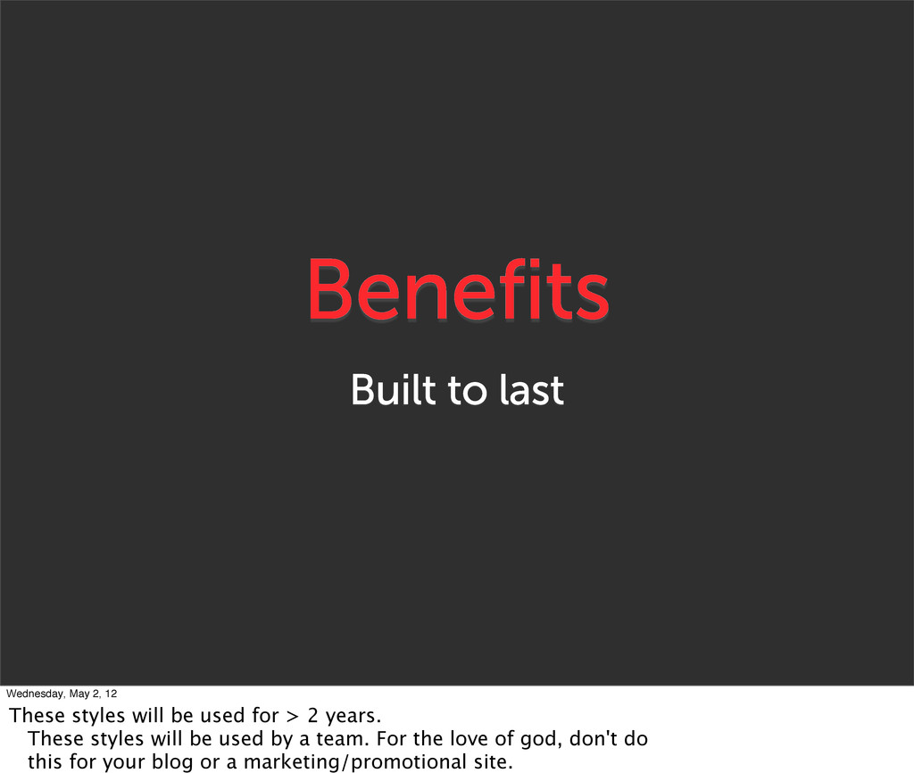 Benefits Built to last Wednesday, May 2, 12 The...